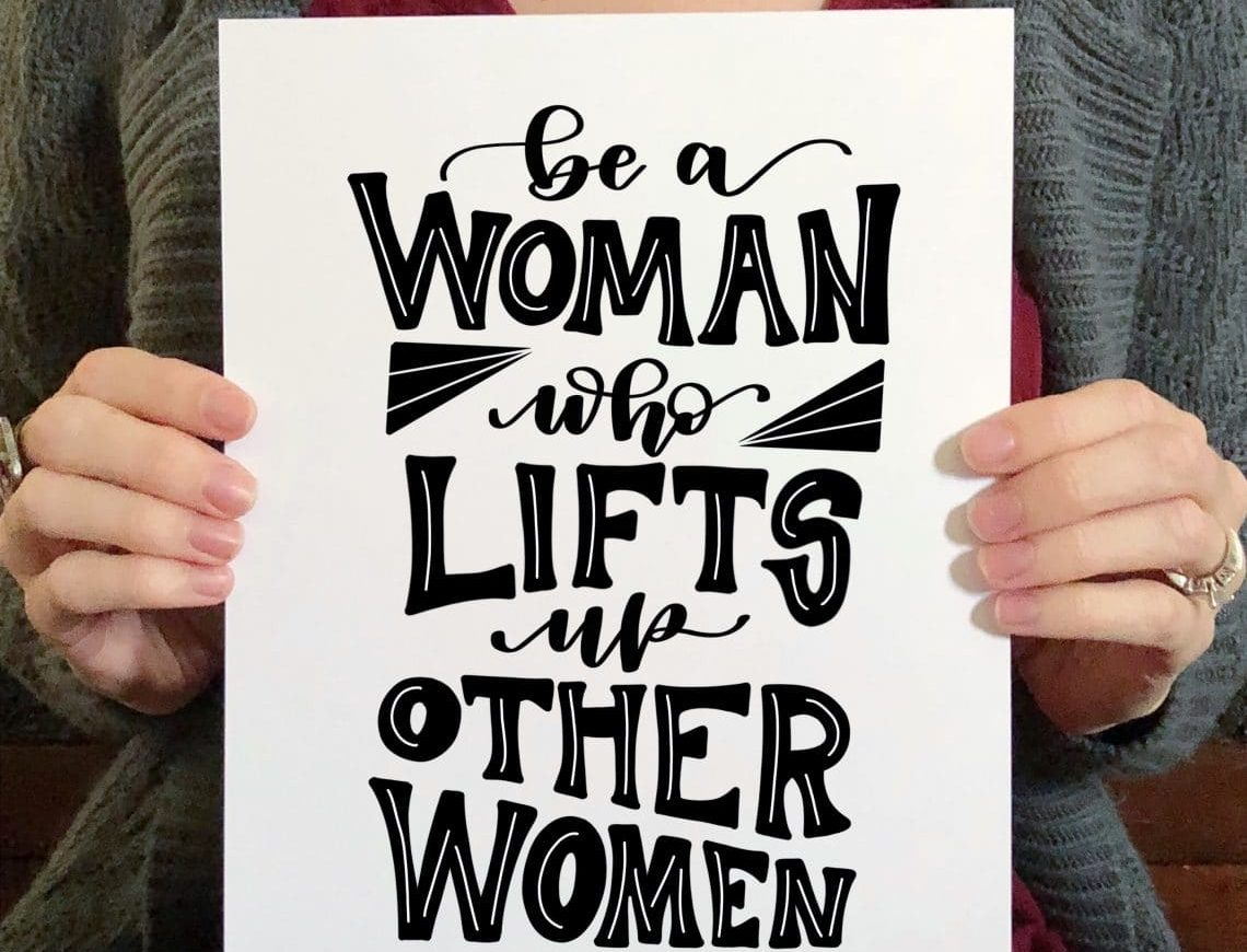 Be the woman who lifts others